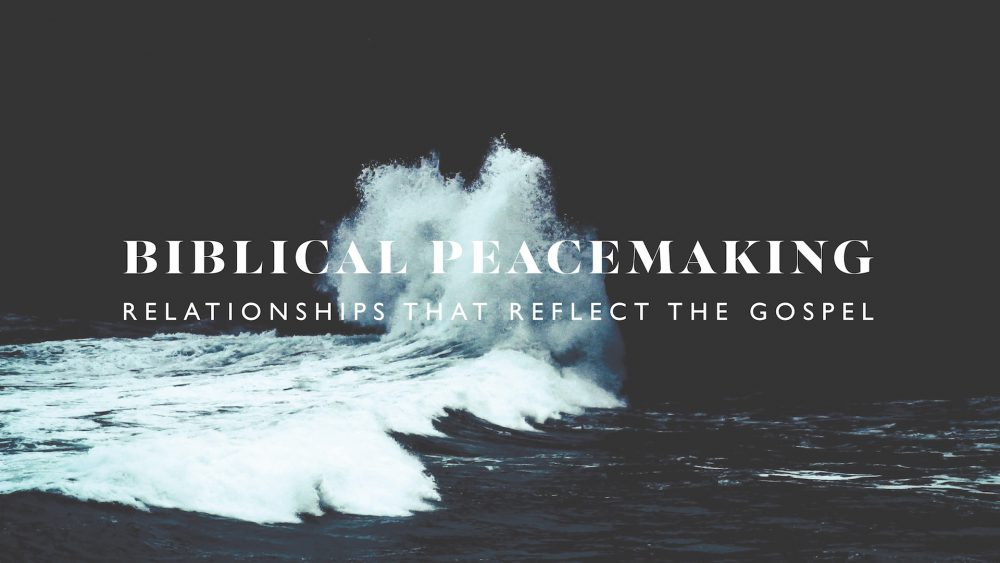 Biblical Peacemaking:Relationships that Reflect the Gospel
